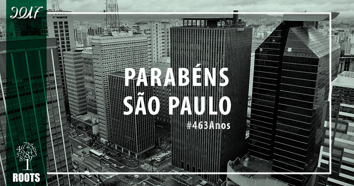 Parabéns São Paulo pelos seus 463 anos | Roots Contabilidade